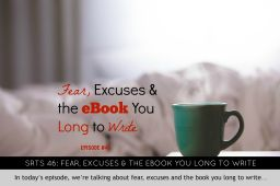 Fear, excuses & the book you long to write… (Read time: 2 min.)